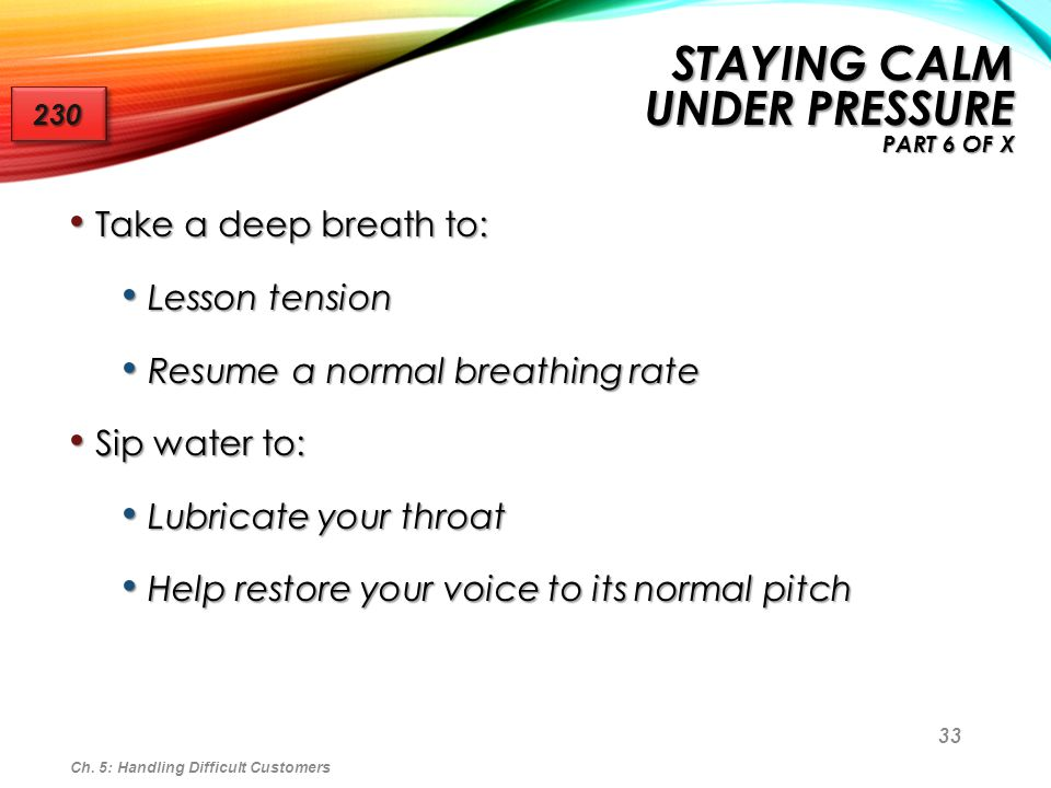 33 Take a deep breath to: Take a deep breath to: Lesson tension Lesson tension Resume a normal breathing rate Resume a normal breathing rate Sip water