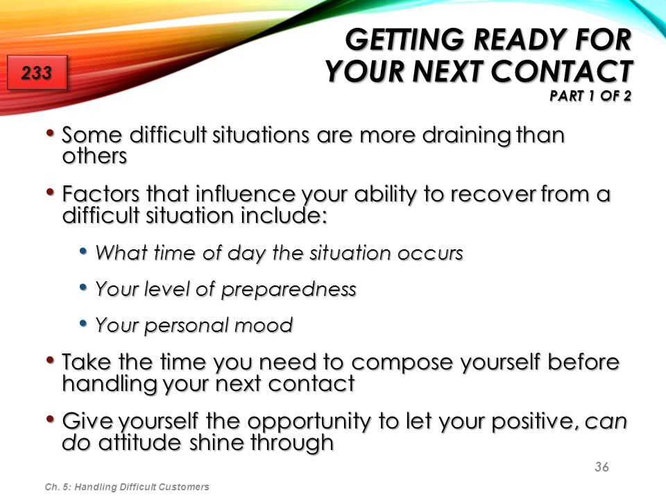 36 GETTING READY FOR YOUR NEXT CONTACT PART 1 OF 2 Some difficult situations are more draining than others Some difficult situations are more draining