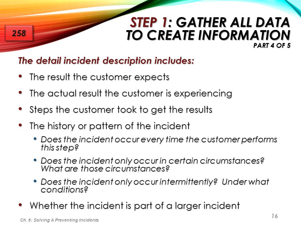 16 The detail incident description includes: The result the customer expects The result the customer expects The actual result the customer is experie