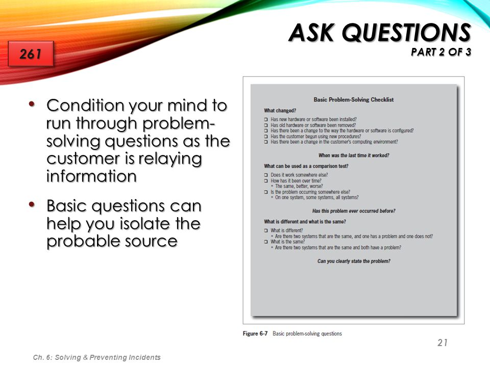 21 Condition your mind to run through problem- solving questions as the customer is relaying information Condition your mind to run through problem- s