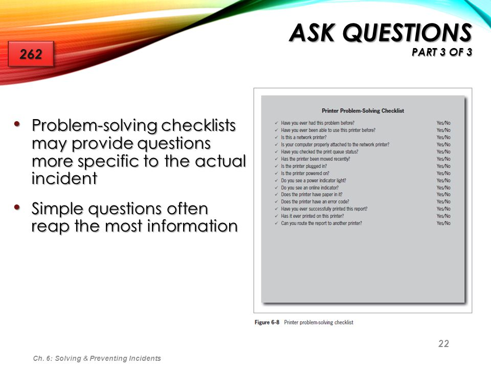 22 Problem-solving checklists may provide questions more specific to the actual incident Problem-solving checklists may provide questions more specifi