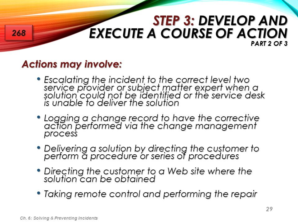 29 Actions may involve: Escalating the incident to the correct level two service provider or subject matter expert when a solution could not be identi