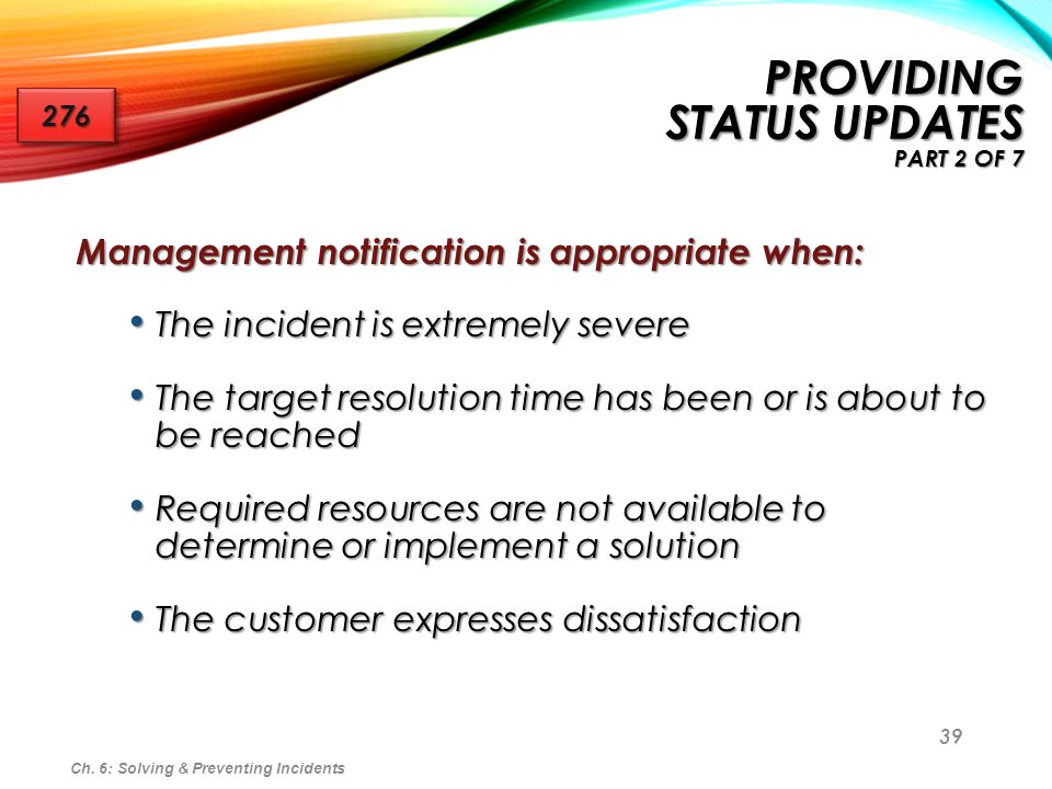 39 Management notification is appropriate when: The incident is extremely severe The incident is extremely severe The target resolution time has been