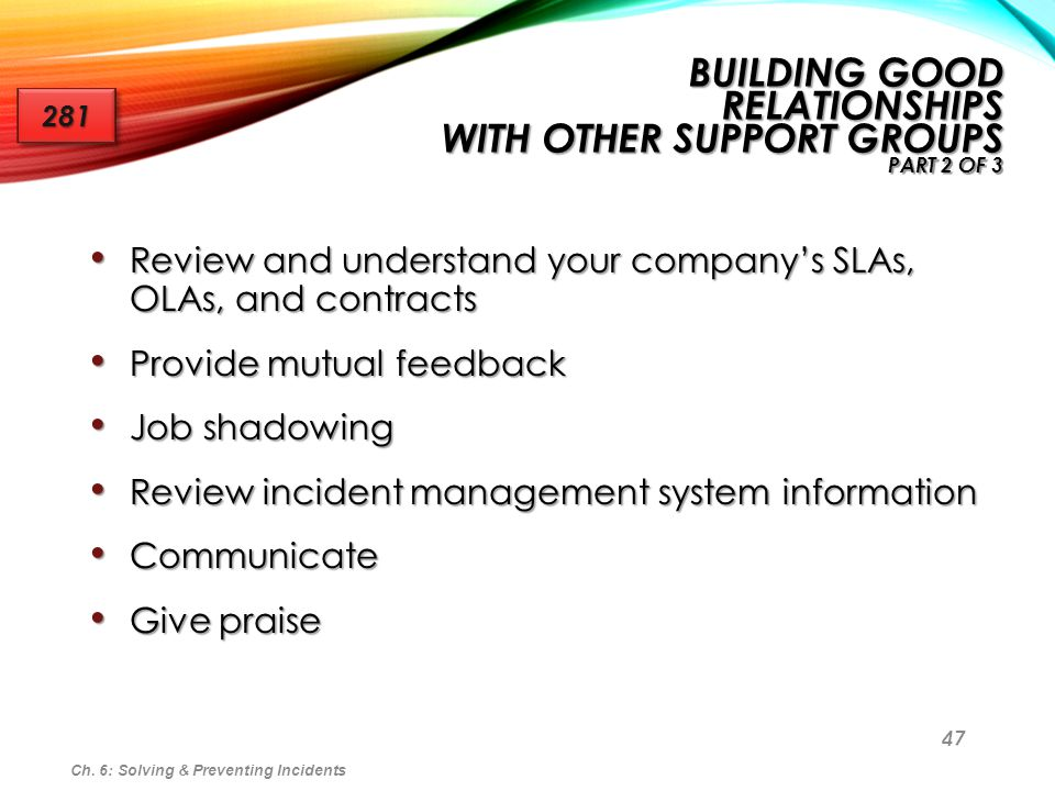47 Review and understand your companys SLAs, OLAs, and contracts Review and understand your companys SLAs, OLAs, and contracts Provide mutual feedback