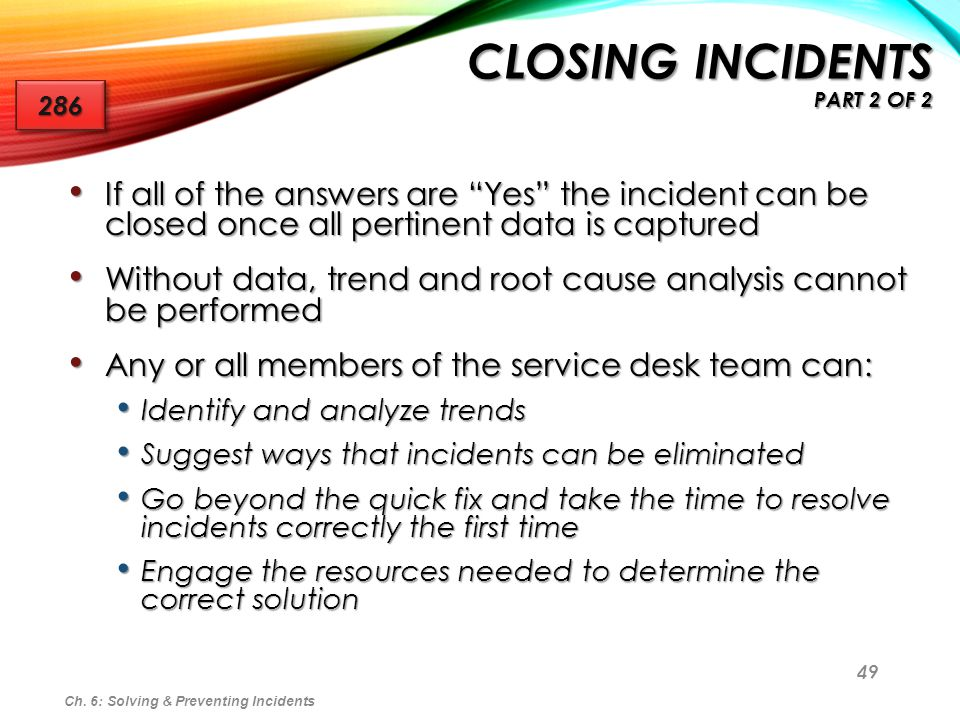 49 If all of the answers are Yes the incident can be closed once all pertinent data is captured If all of the answers are Yes the incident can be clos