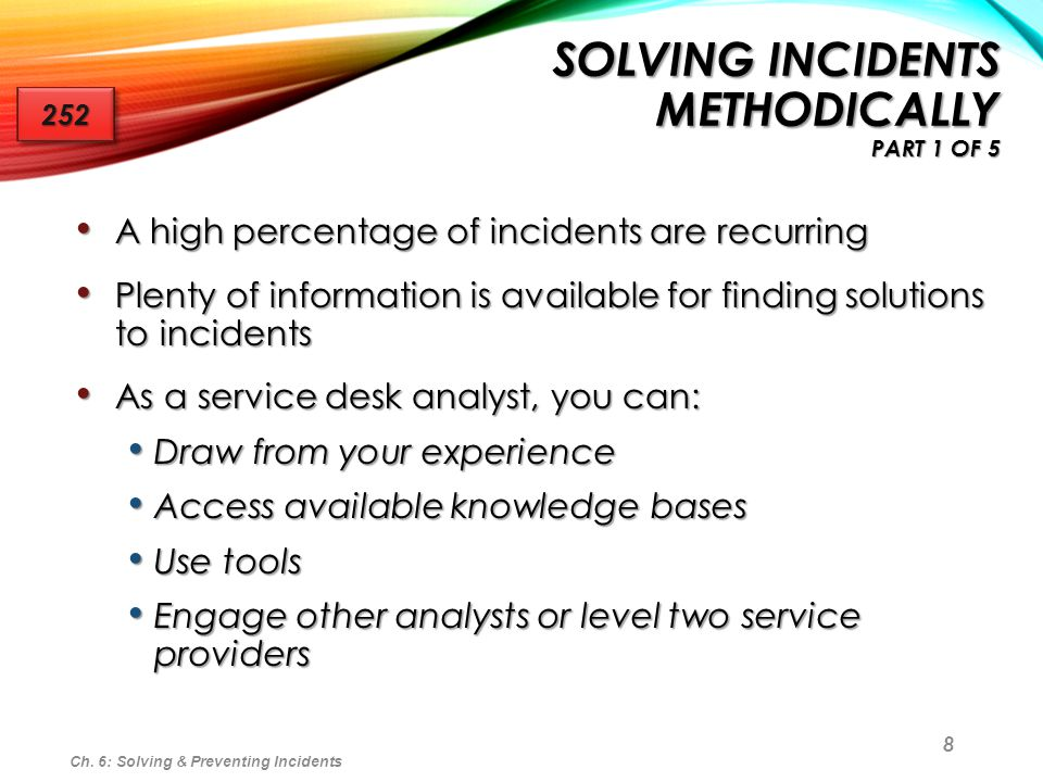 8 SOLVING INCIDENTS METHODICALLY PART 1 OF 5 A high percentage of incidents are recurring A high percentage of incidents are recurring Plenty of infor