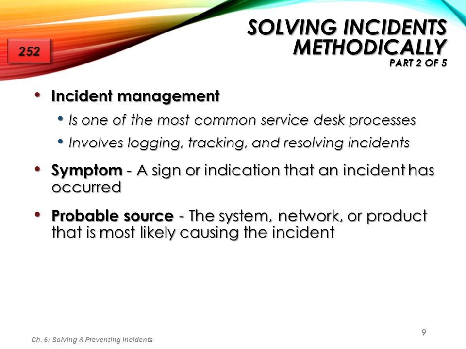 9 Incident management Incident management Is one of the most common service desk processes Is one of the most common service desk processes Involves l
