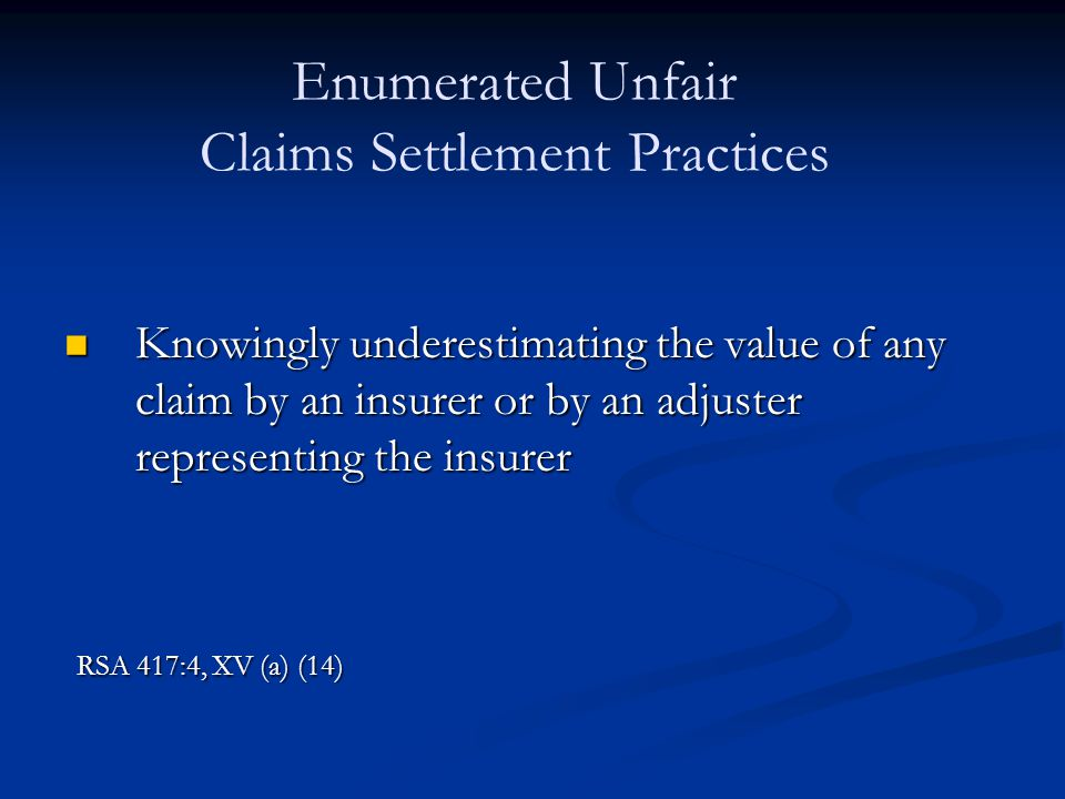 Knowingly underestimating the value of any claim by an insurer or by an adjuster representing the insurer Knowingly underestimating the value of any c