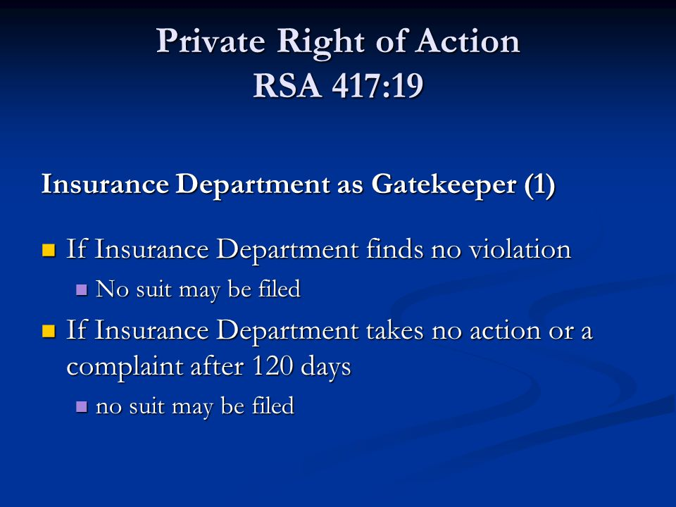 Private Right of Action RSA 417:19 Insurance Department as Gatekeeper (1) If Insurance Department finds no violation If Insurance Department finds no