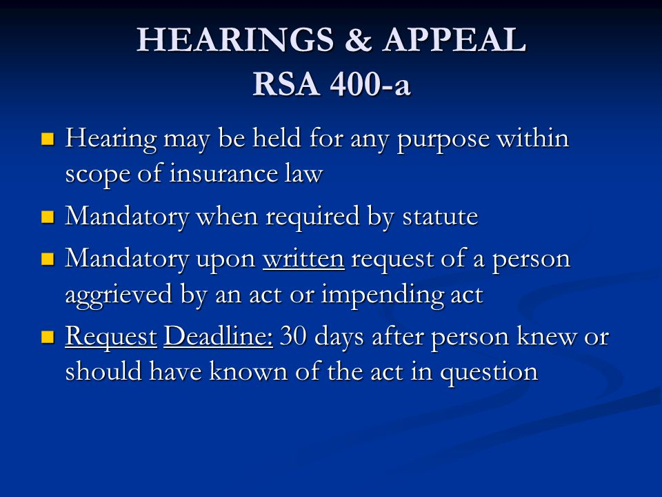 HEARINGS & APPEAL RSA 400-a Hearing may be held for any purpose within scope of insurance law Hearing may be held for any purpose within scope of insu