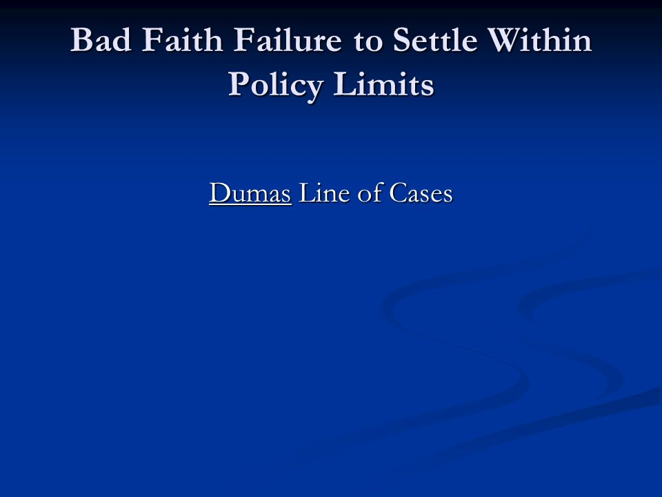 Bad Faith Failure to Settle Within Policy Limits Dumas Line of Cases