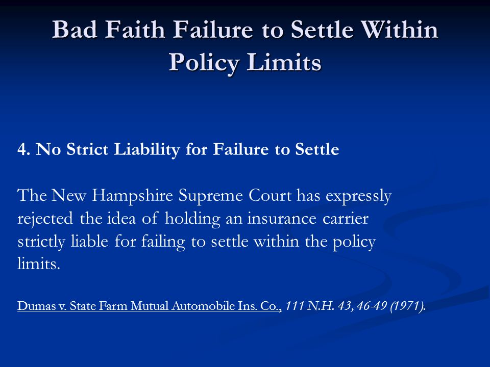 Bad Faith Failure to Settle Within Policy Limits 4.No Strict Liability for Failure to Settle The New Hampshire Supreme Court has expressly rejected th