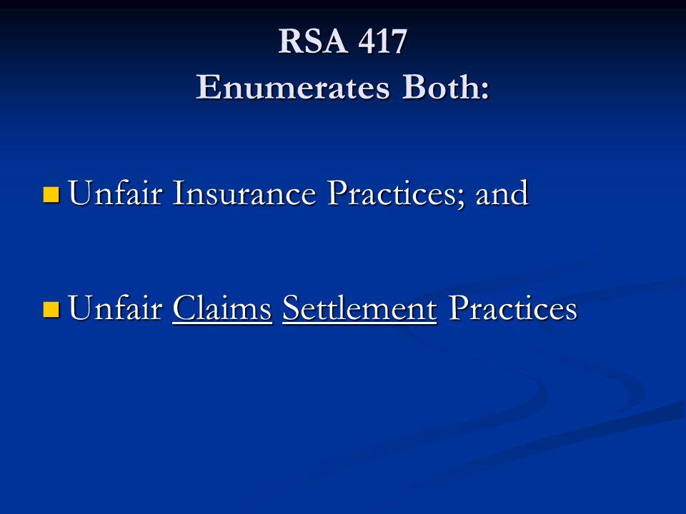 RSA 417 Enumerates Both: Unfair Insurance Practices; and Unfair Insurance Practices; and Unfair Claims Settlement Practices Unfair Claims Settlement P
