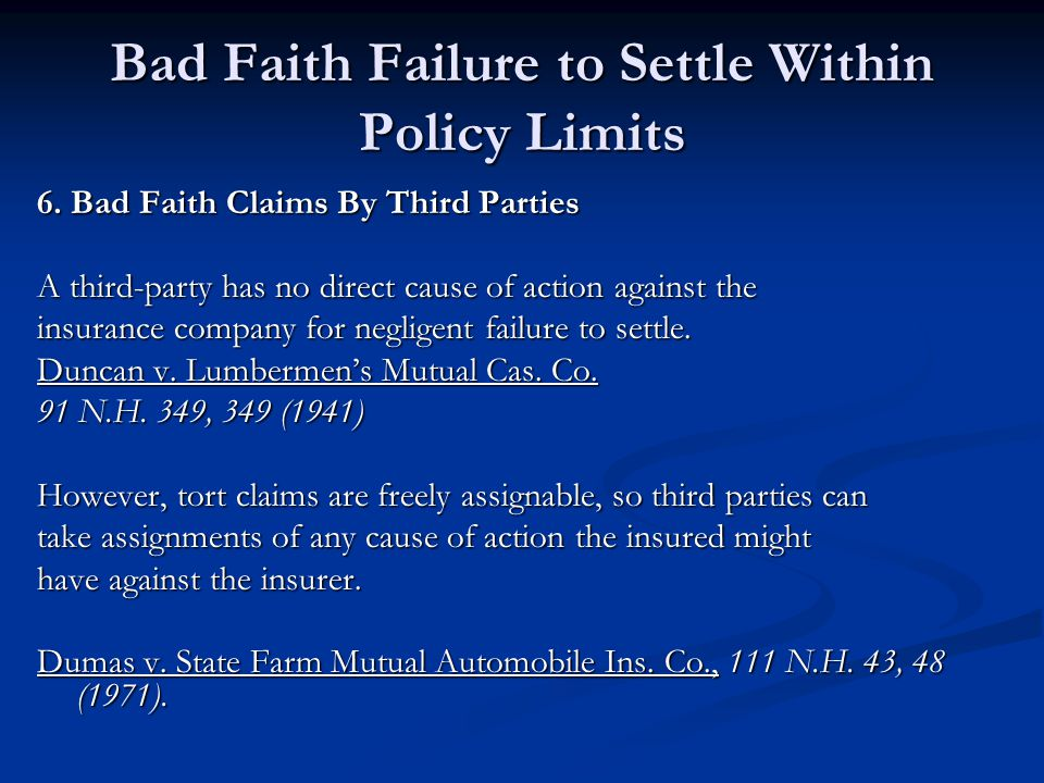 Bad Faith Failure to Settle Within Policy Limits 6. Bad Faith Claims By Third Parties A third-party has no direct cause of action against the insuranc
