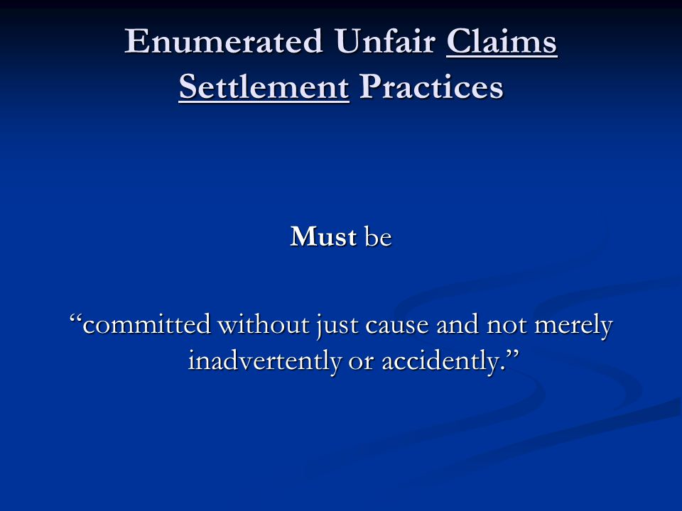 Enumerated Unfair Claims Settlement Practices Must be committed without just cause and not merely inadvertently or accidently.