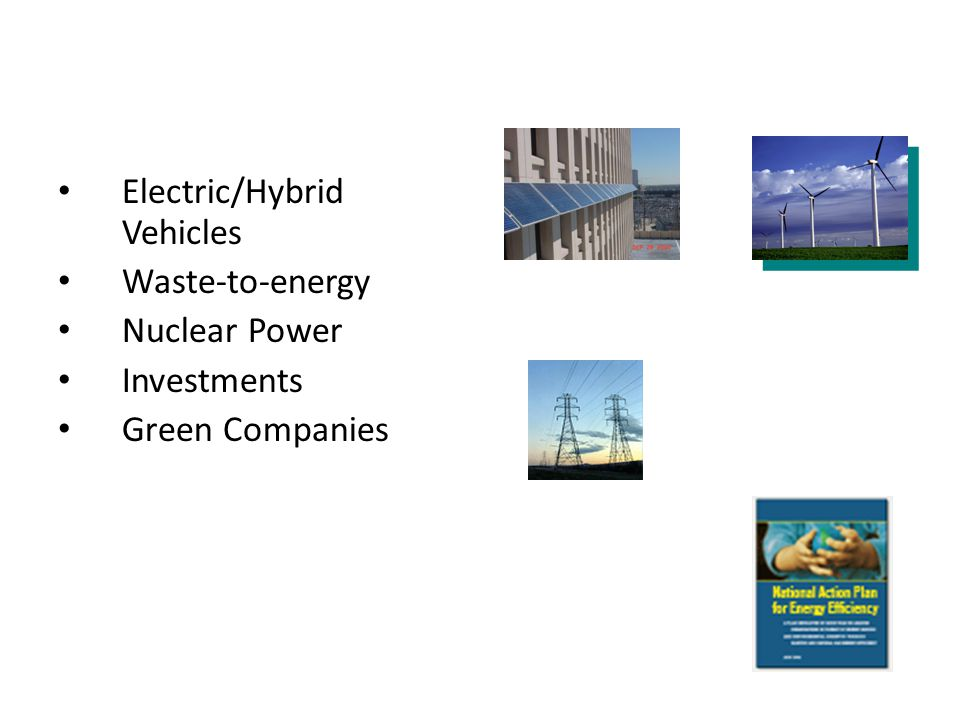 Overview Electric/Hybrid Vehicles Waste-to-energy Nuclear Power Investments Green Companies