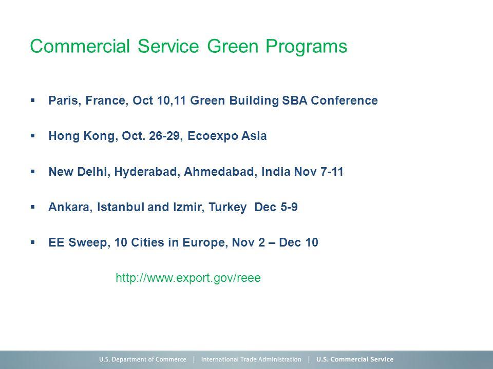 Commercial Service Green Programs Paris, France, Oct 10,11 Green Building SBA Conference Hong Kong, Oct. 26-29, Ecoexpo Asia New Delhi, Hyderabad, Ahm