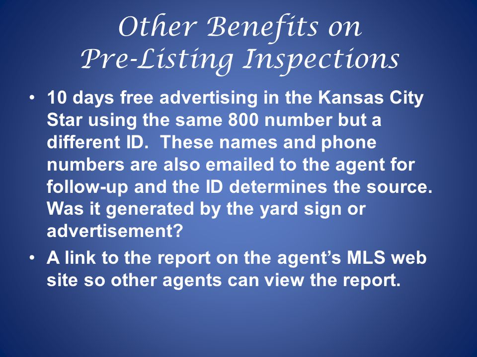 Other Benefits on Pre-Listing Inspections 10 days free advertising in the Kansas City Star using the same 800 number but a different ID.