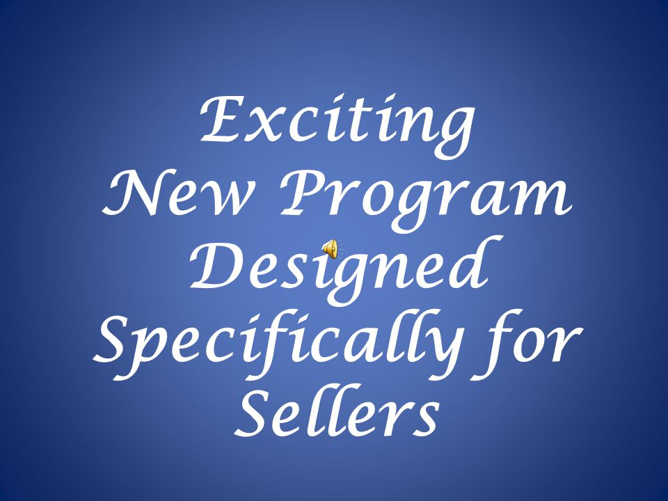 Exciting New Program Designed Specifically for Sellers