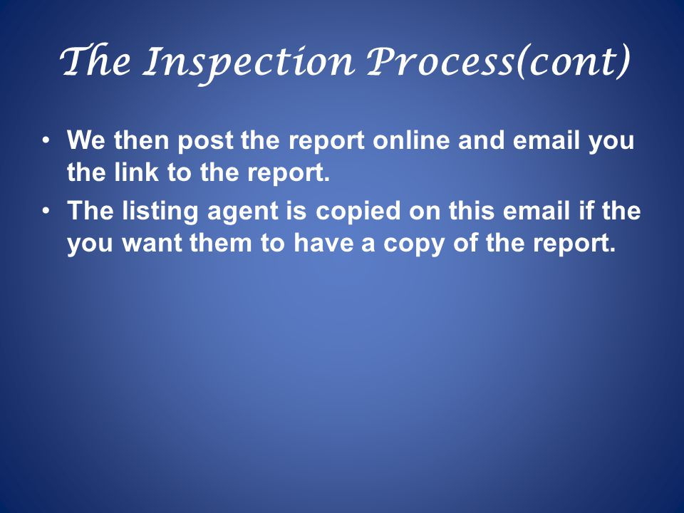 The Inspection Process(cont) We then post the report online and email you the link to the report.