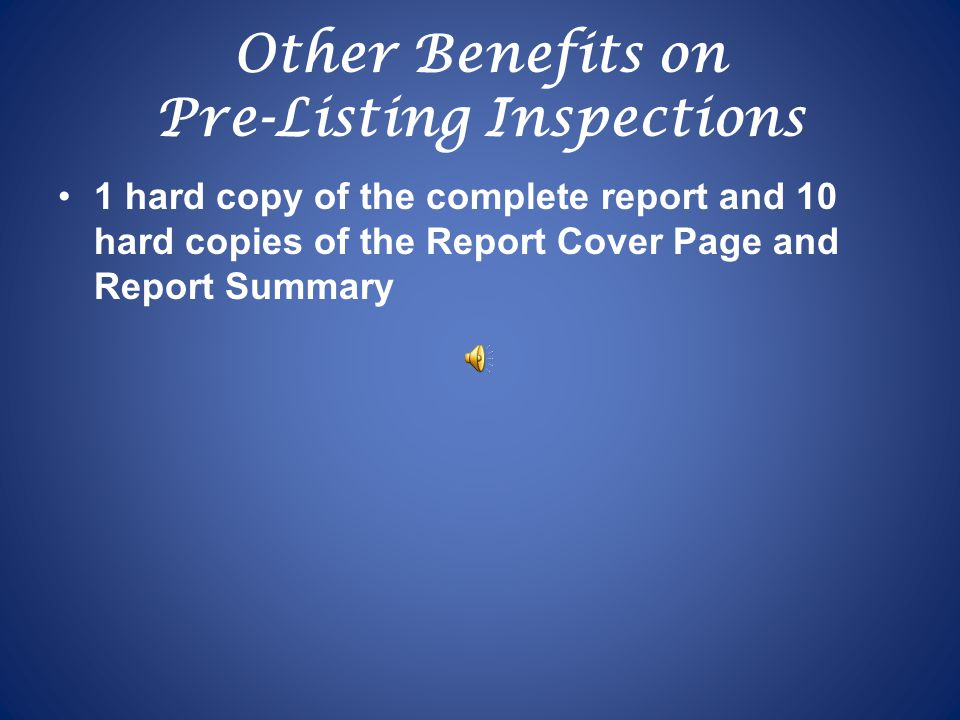 Other Benefits on Pre-Listing Inspections 1 hard copy of the complete report and 10 hard copies of the Report Cover Page and Report Summary