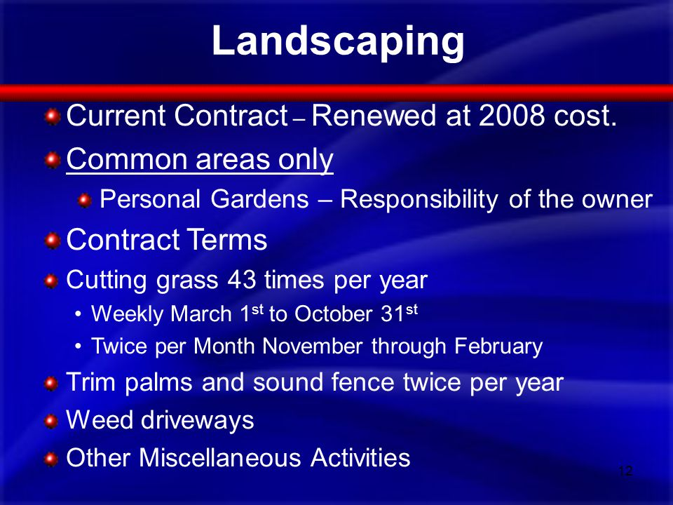 Landscaping Current Contract – Renewed at 2008 cost. Common areas only Personal Gardens – Responsibility of the owner Contract Terms Cutting grass 43