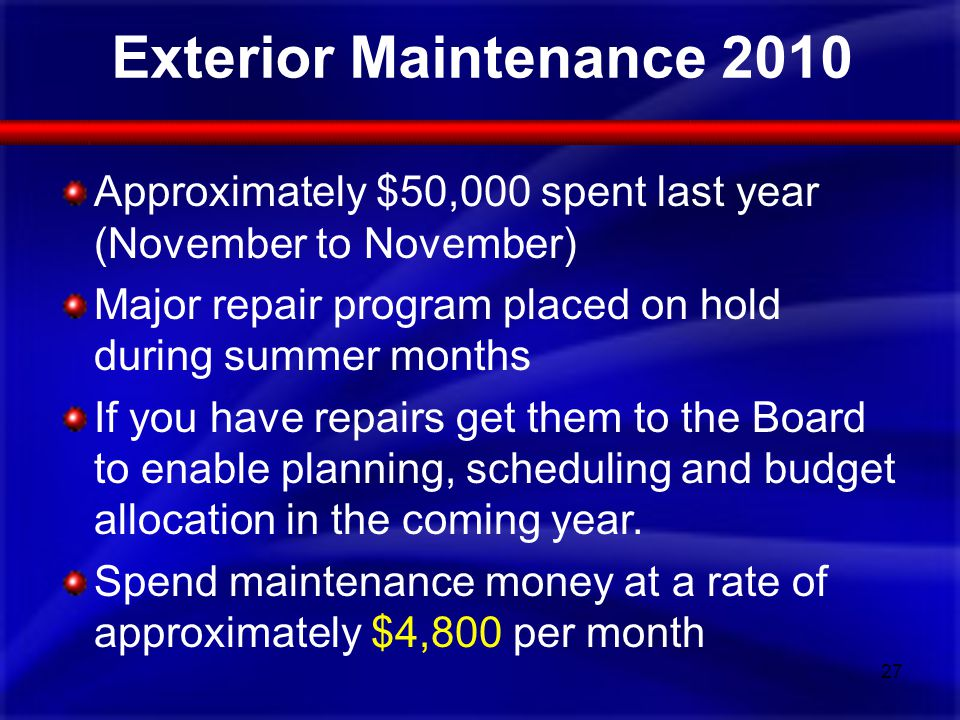 Exterior Maintenance 2010 Approximately $50,000 spent last year (November to November) Major repair program placed on hold during summer months If you