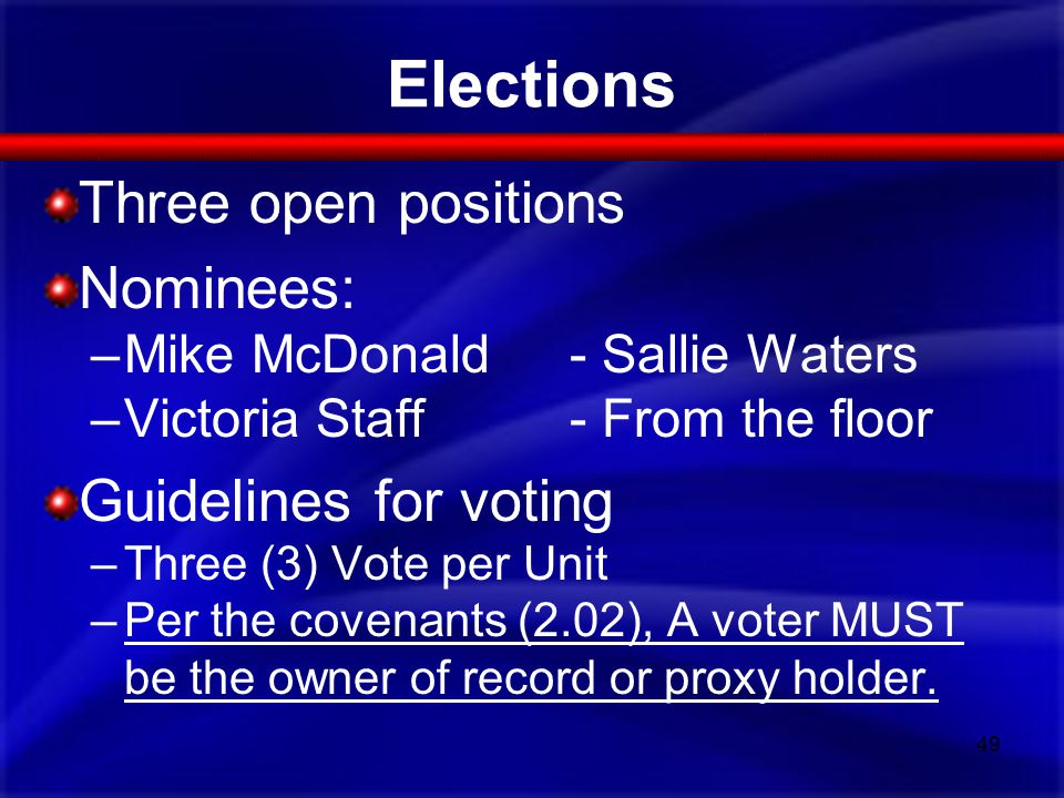 Elections Three open positions Nominees: –Mike McDonald- Sallie Waters –Victoria Staff- From the floor Guidelines for voting –Three (3) Vote per Unit