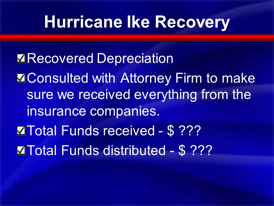 Hurricane Ike Recovery 8 Recovered Depreciation Consulted with Attorney Firm to make sure we received everything from the insurance companies. Total F
