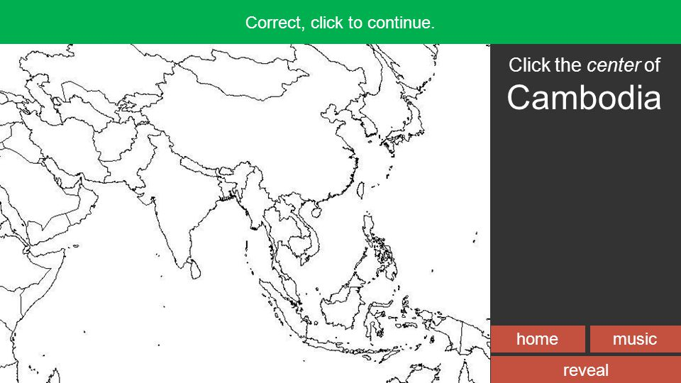homemusic Incorrect, try again! reveal Correct, click to continue. Click the center of Cambodia