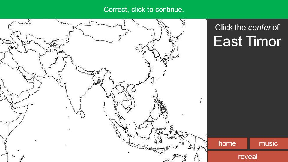 homemusic Incorrect, try again! reveal Correct, click to continue. Click the center of East Timor