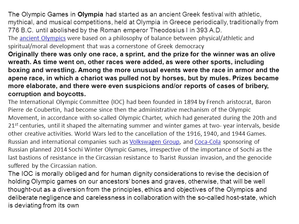 The Olympic Games in Olympia had started as an ancient Greek festival with athletic, mythical, and musical competitions, held at Olympia in Greece periodically, traditionally from 776 B.C.