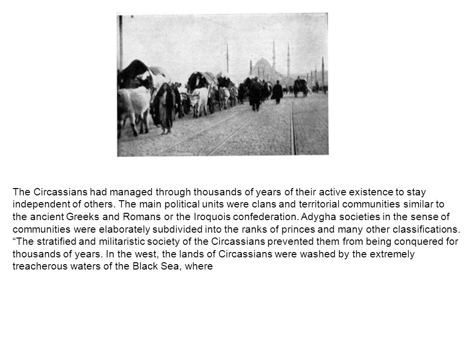 The Circassians had managed through thousands of years of their active existence to stay independent of others.
