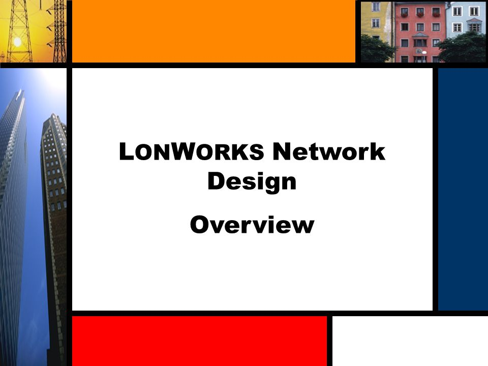 2-17 L ON W ORKS Network Elements Channel Media that devices communicate over Device Actuator, sensor, controller or combination L ON M ARK Certified or compliant Network Tool Network management tool Human machine interface (HMI) Protocol analysis Channel Network Tool Device