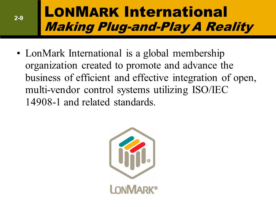L ON M ARK International Making Plug-and-Play A Reality LonMark International is a global membership organization created to promote and advance the b