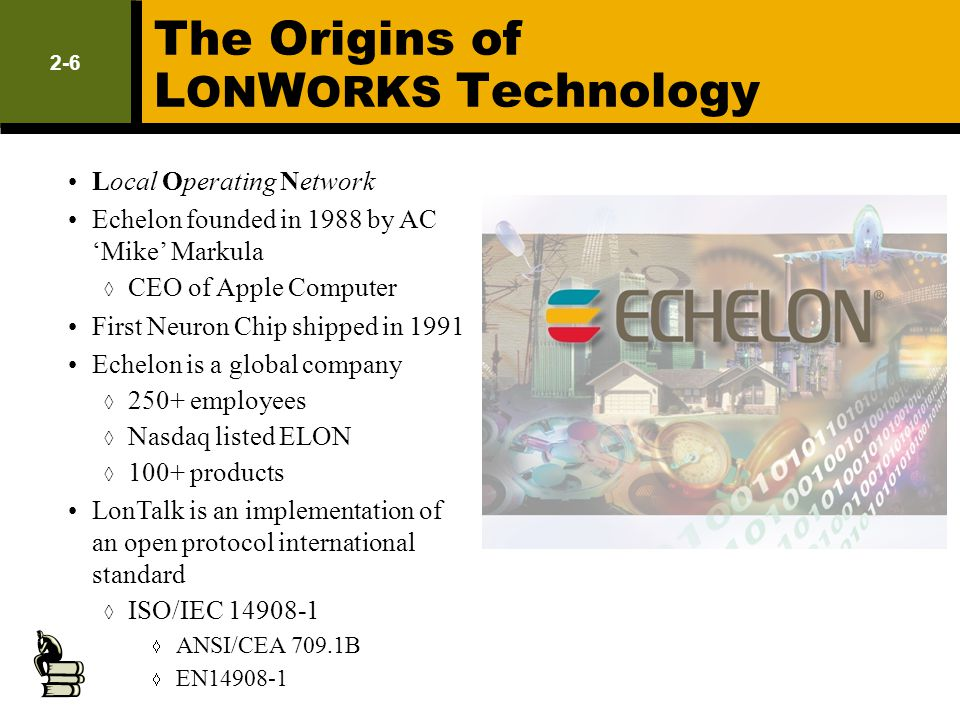 2-7 Benefits of the L ON W ORKS Platform Robust, reliable, proven everyday device networking protocol on a single inexpensive microchip Distributed control with reduced single point of failure Manufacturers of smart everyday devices can get to market quickly End users no longer locked into single supplier Integrators can choose best of breed devices LonTalk ISO/IEC 14908-1 protocol is media independent L ON W ORKS tools operate on multiple computer platforms Multi-industry standards group ensure interoperability – L ON M ARK International Overall result – Lower costs Decreased complexity Flexibility for changes and expansion More options