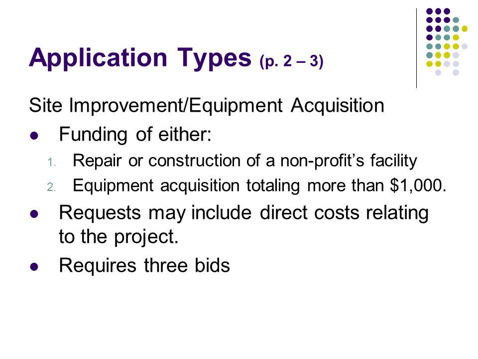 Application Types (p.2 – 3) Site Improvement/Equipment Acquisition Funding of either: 1.