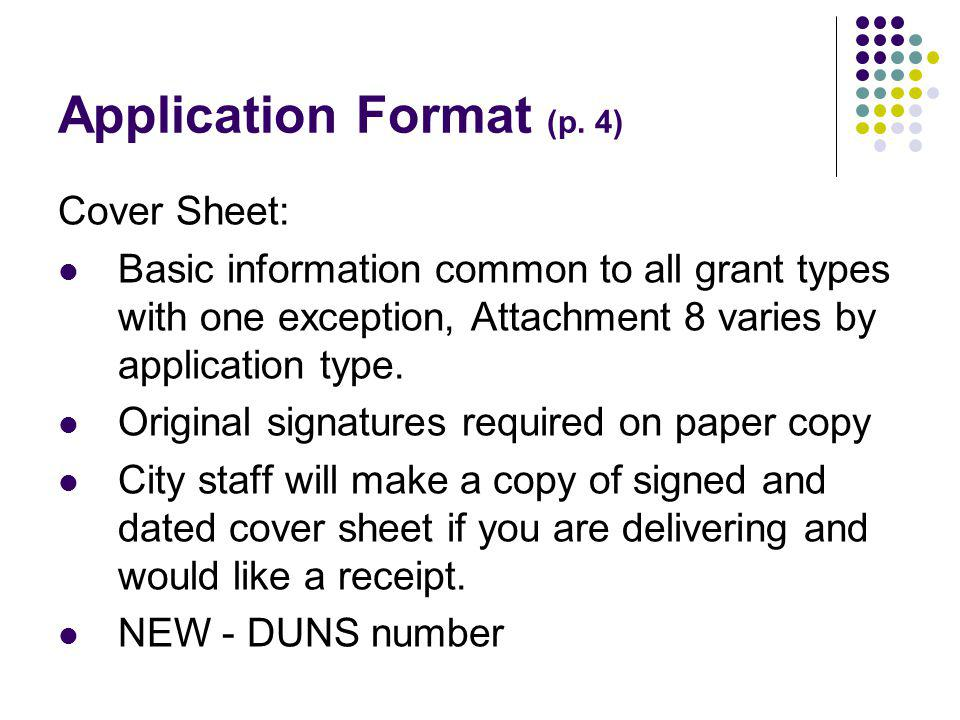 Application Format (p. 4) Cover Sheet: Basic information common to all grant types with one exception, Attachment 8 varies by application type. Origin