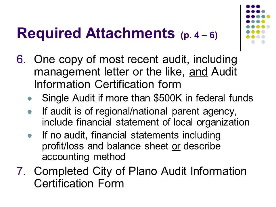 Required Attachments (p. 4 – 6) 6.One copy of most recent audit, including management letter or the like, and Audit Information Certification form Sin