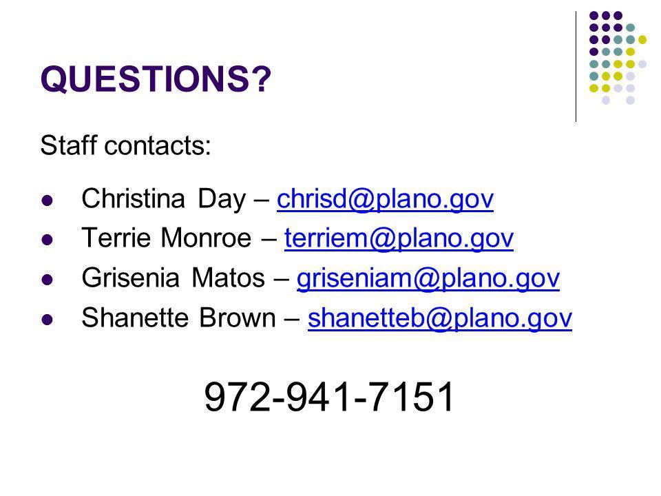 QUESTIONS? Staff contacts: Christina Day – chrisd@plano.gov Terrie Monroe – terriem@plano.gov Grisenia Matos – griseniam@plano.gov Shanette Brown – sh