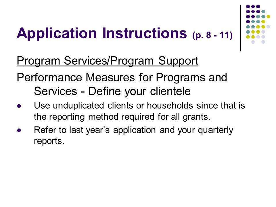 Application Instructions (p. 8 - 11) Program Services/Program Support Performance Measures for Programs and Services - Define your clientele Use undup
