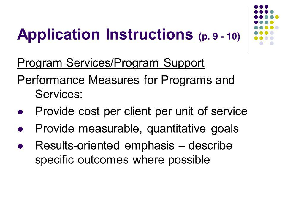 Application Instructions (p. 9 - 10) Program Services/Program Support Performance Measures for Programs and Services: Provide cost per client per unit