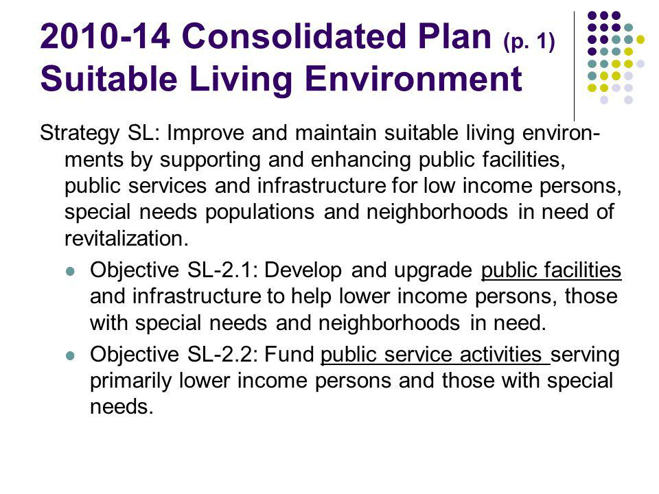 2010-14 Consolidated Plan (p. 1) Suitable Living Environment Strategy SL: Improve and maintain suitable living environ- ments by supporting and enhanc