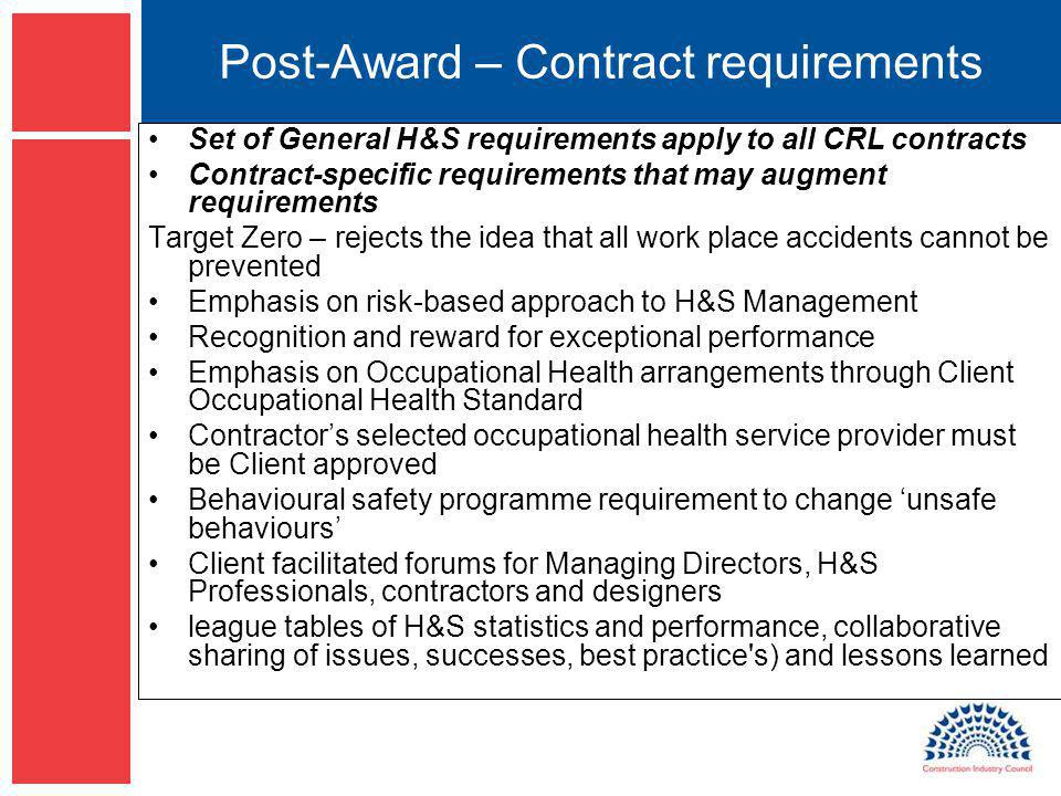 Post-Award – Contract requirements Set of General H&S requirements apply to all CRL contracts Contract-specific requirements that may augment requirem