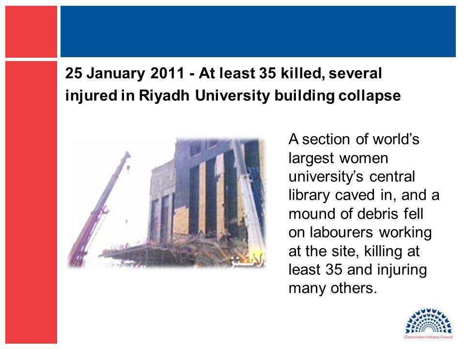 25 January 2011 - At least 35 killed, several injured in Riyadh University building collapse A section of worlds largest women universitys central lib