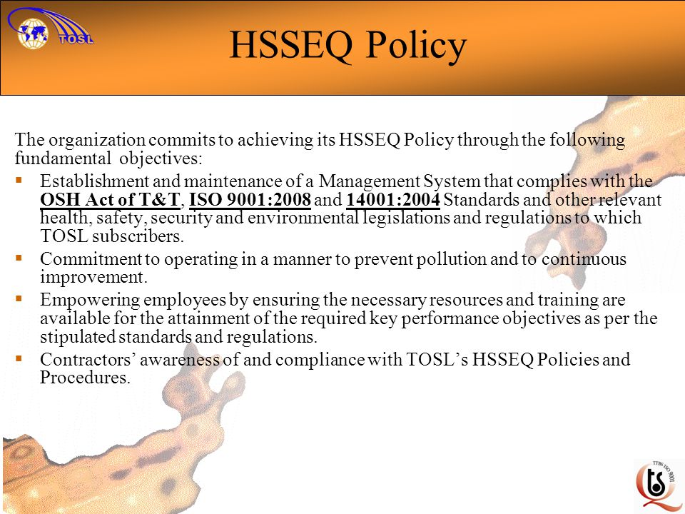 HSSEQ Policy The organization commits to achieving its HSSEQ Policy through the following fundamental objectives: Establishment and maintenance of a M