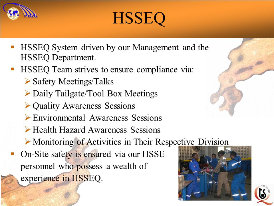 HSSEQ System driven by our Management and the HSSEQ Department.