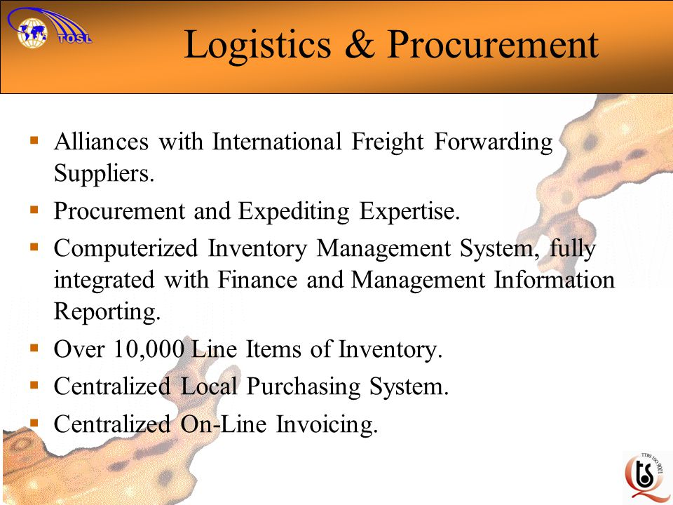 Logistics & Procurement Alliances with International Freight Forwarding Suppliers. Procurement and Expediting Expertise. Computerized Inventory Manage