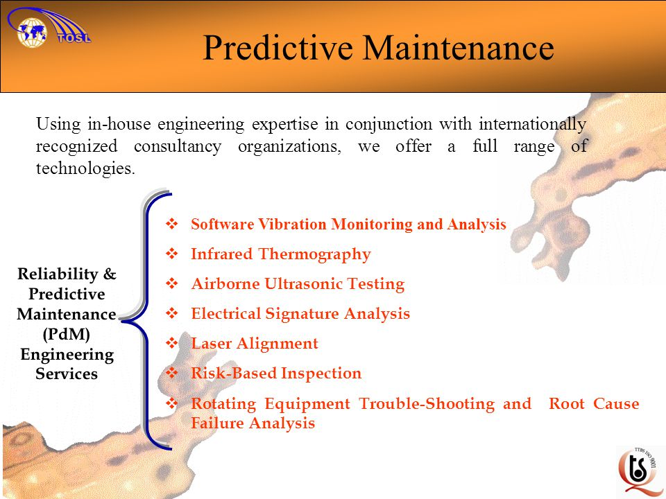 Reliability & Predictive Maintenance (PdM) Engineering Services Using in-house engineering expertise in conjunction with internationally recognized co