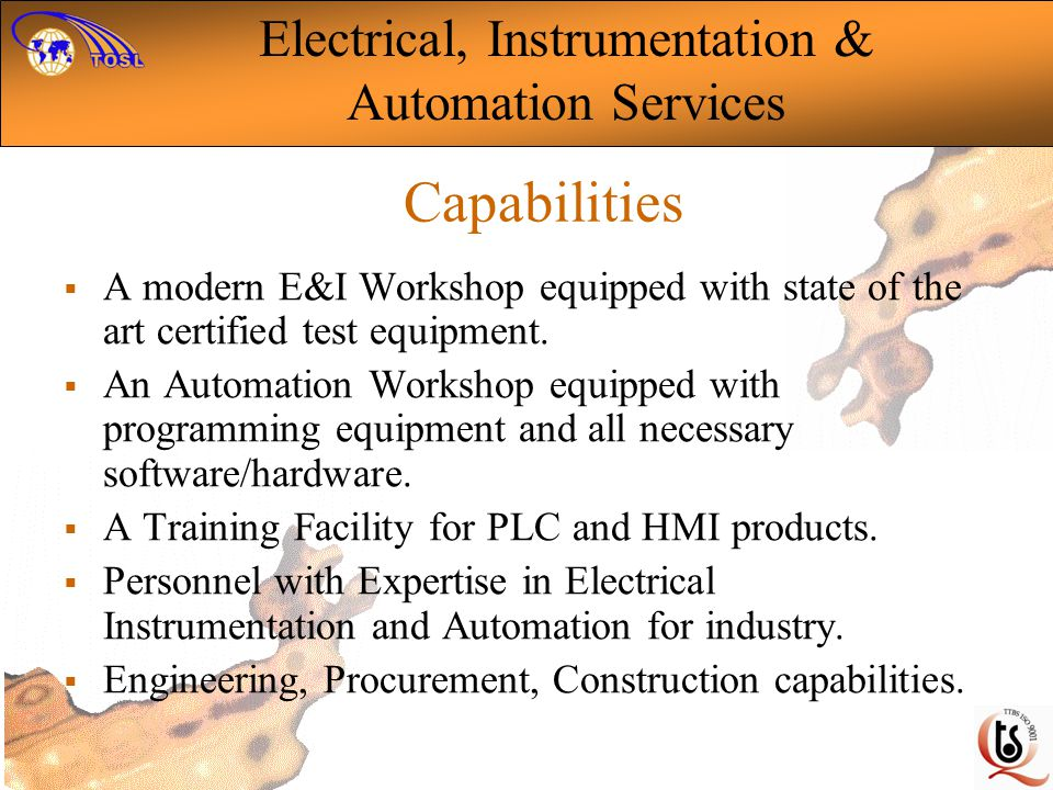 Capabilities A modern E&I Workshop equipped with state of the art certified test equipment.